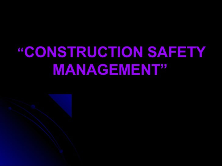 """""""CONSTRUCTION SAFETY   MANAGEMENT"""""""