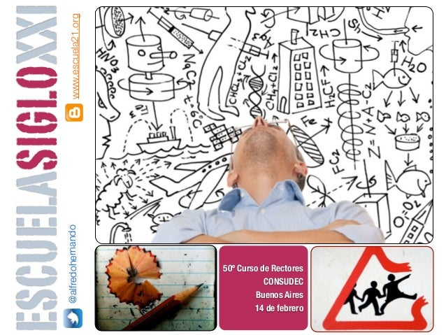 ESCUELASIGLOXXI  www.escuela21.org              @alfredohernando                                     50º Curso de Rectores...