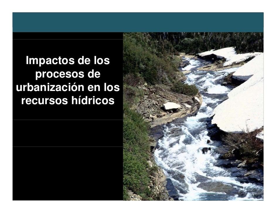 Ecología Urbana: Recursos hídricos urbanos, el caso del Mapocho       Impactos de los      p     procesos de urbanización ...