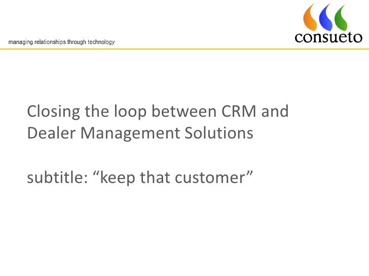 """Closing the loop between CRM and Dealer Management Solutions  subtitle: """"keep that customer"""""""