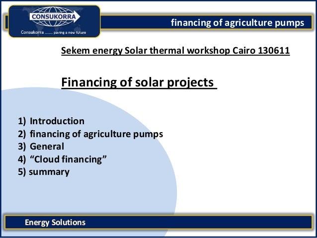 "financing of agriculture pumpsEnergy Solutions1) Introduction2) financing of agriculture pumps3) General4) ""Cloud financin..."