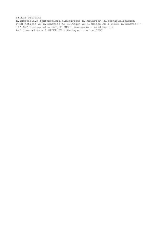SELECT DISTINCTn.idNoticia,n.textoNoticia,n.Rutavideo,n.`usuarioP`,n.fechapublicacionFROM noticia AS n,usuarios AS u,image...