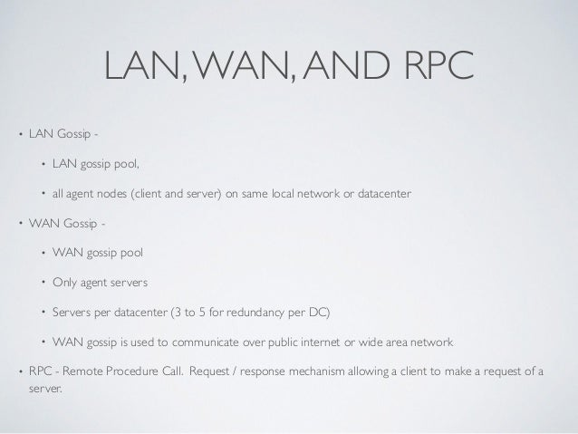 LAN,WAN,AND RPC • LAN Gossip -   • LAN gossip pool,   • all agent nodes (client and server) on same local network or dat...
