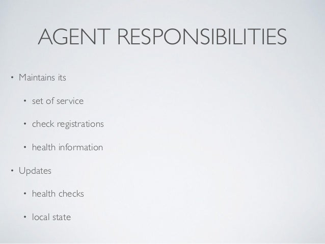 AGENT RESPONSIBILITIES • Maintains its   • set of service   • check registrations   • health information  • Updates  ...