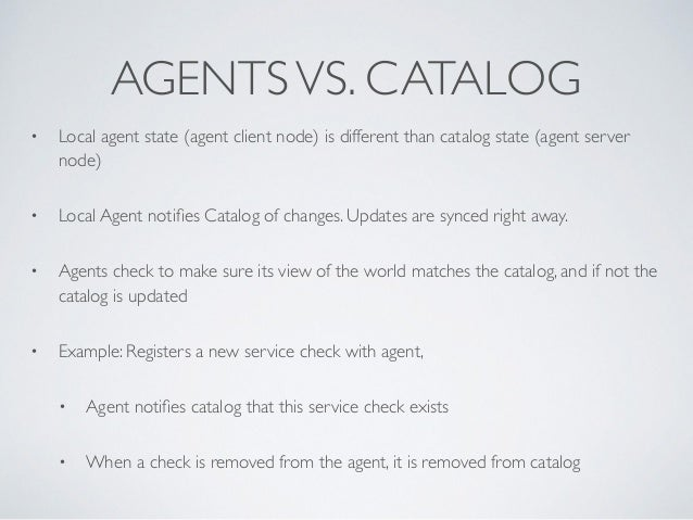 AGENTSVS. CATALOG • Local agent state (agent client node) is different than catalog state (agent server node)  • Local Ag...