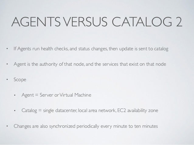 AGENTSVERSUS CATALOG 2 • If Agents run health checks, and status changes, then update is sent to catalog  • Agent is the ...