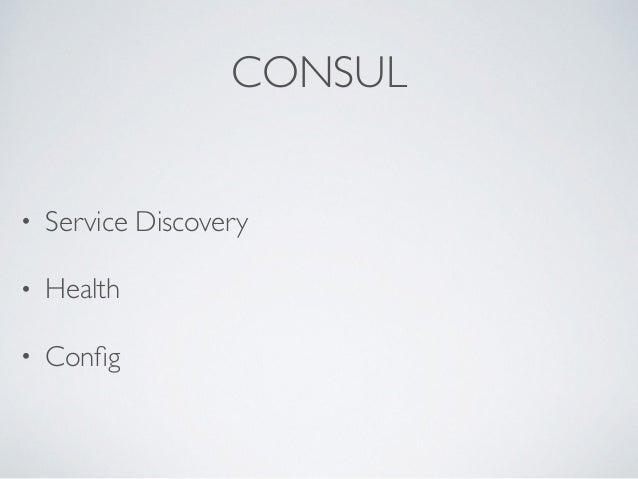 CONSUL • Service Discovery  • Health  • Config