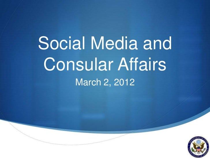 Social Media andConsular Affairs    March 2, 2012                    S