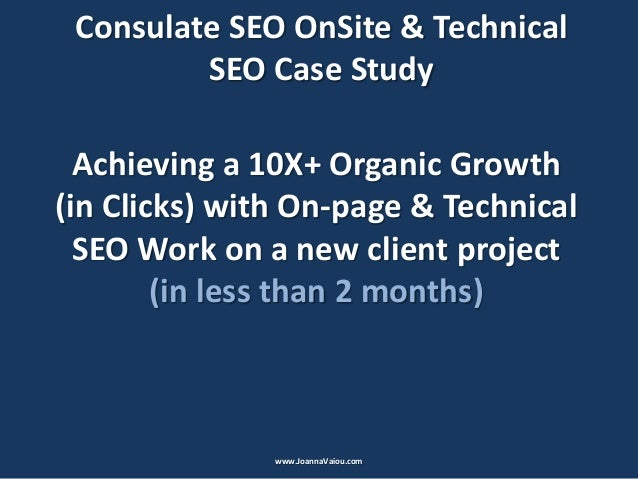 Consulate SEO OnSite & Technical SEO Case Study Achieving a 10X+ Organic Growth (in Clicks) with On-page & Technical SEO W...