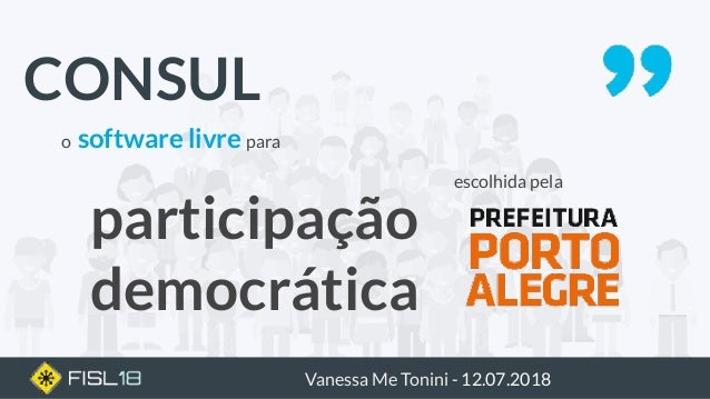 o software livre para Vanessa Me Tonini - 12.07.2018 escolhida pela participação democrática CONSUL