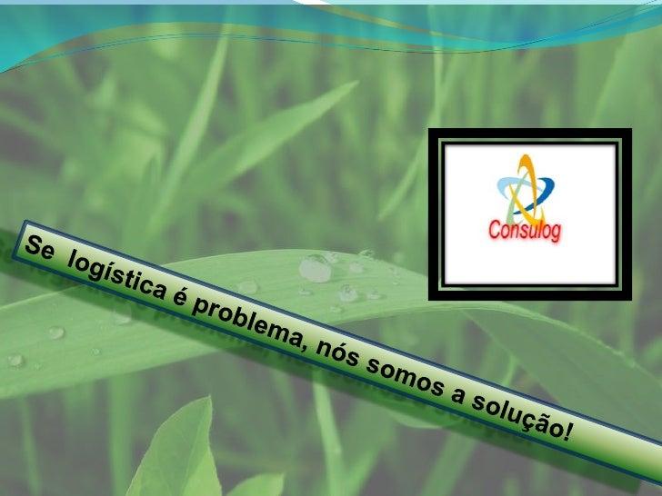 Se  logística é problema, nós somos a solução!<br />