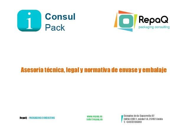 Asesoría técnica, legal y normativa de envase y embalaje                               www.repaq.es    Complex de la Capar...