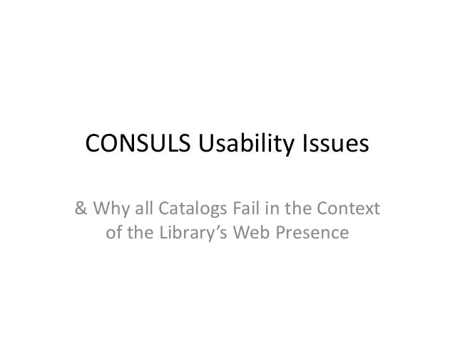 CONSULS Usability Issues & Why all Catalogs Fail in the Context of the Library's Web Presence