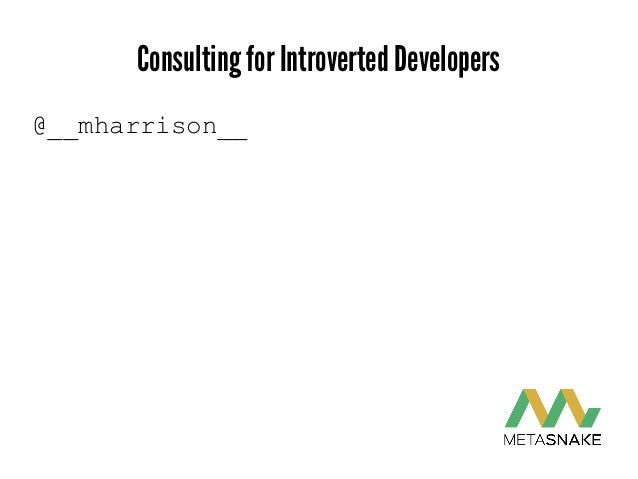 Consulting for Introverted Developers @__mharrison__