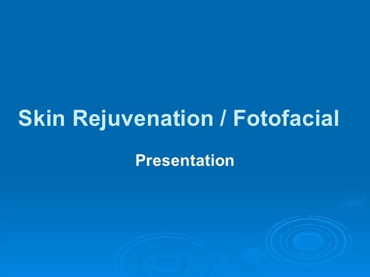 Skin Rejuvenation / Fotofacial          Presentation