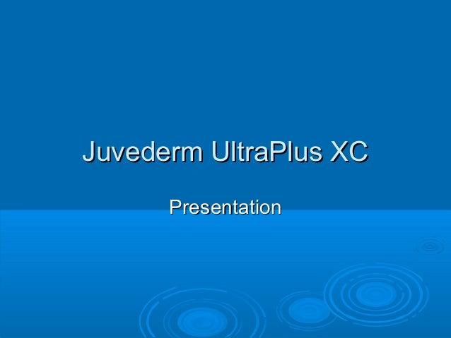 Juvederm UltraPlus XC Presentation