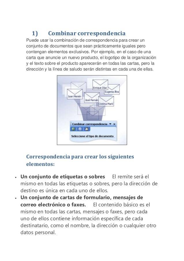 1) Combinar correspondencia Puede usar la combinación de correspondencia para crear un conjunto de documentos que sean prá...