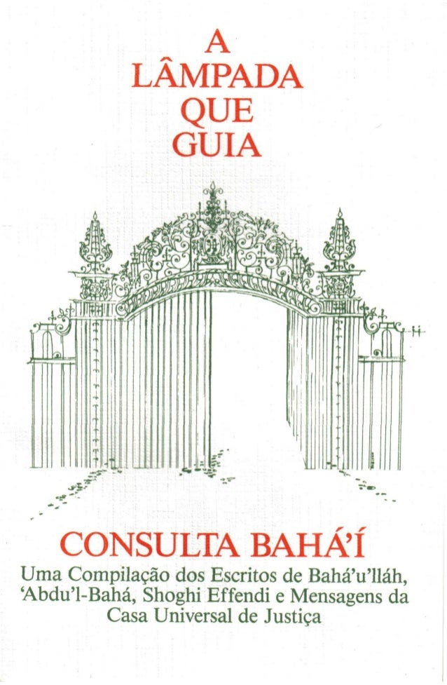 A LÂMPADA QUE GUIA  CONSULTA BAHÁÍ Uma Compilação dos Escritos de Bahá'u'lláh, 'Abdu'1-Bahá, Shoghi Effendi e Mensagens da...