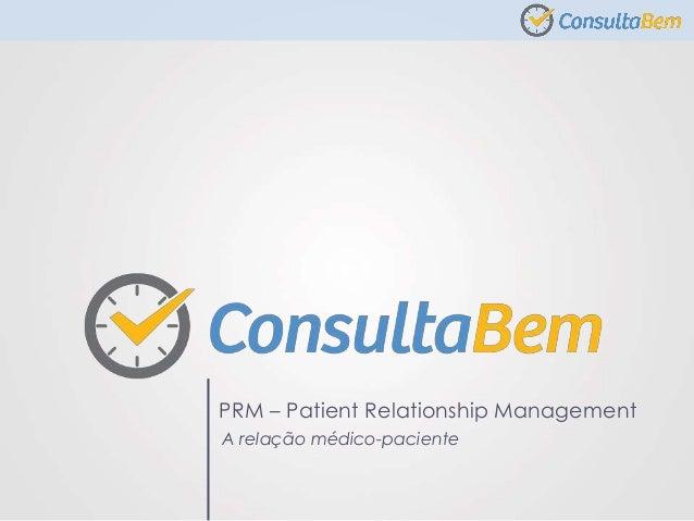 PRM – Patient Relationship Management A relação médico-paciente