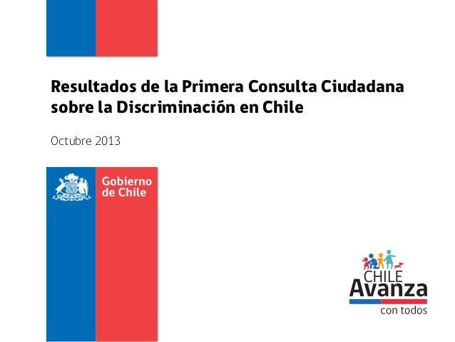 Resultados de la Primera Consulta Ciudadana sobre la Discriminación en Chile Octubre 2013