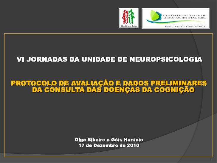 VI JORNADAS DA UNIDADE DE NEUROPSICOLOGIAPROTOCOLO DE AVALIAÇÃO E DADOS PRELIMINARES    DA CONSULTA DAS DOENÇAS DA COGNIÇÃ...
