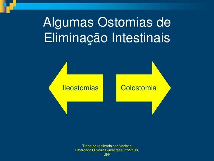 Algumas Ostomias deEliminação Intestinais   Ileostomias                   Colostomia          Trabalho realizado por Maria...
