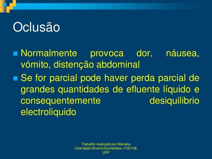 Oclusão Normalmente provoca dor, náusea,  vómito, distenção abdominal Se for parcial pode haver perda parcial de  grande...