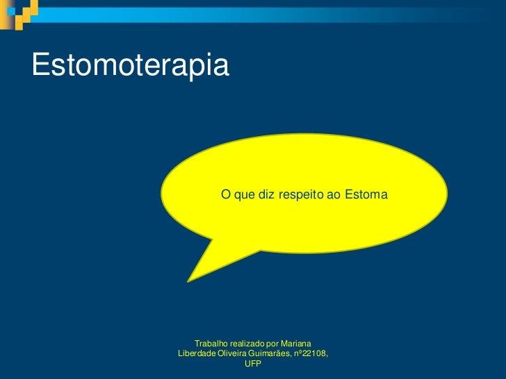 Estomoterapia                   O que diz respeito ao Estoma             Trabalho realizado por Mariana         Liberdade ...