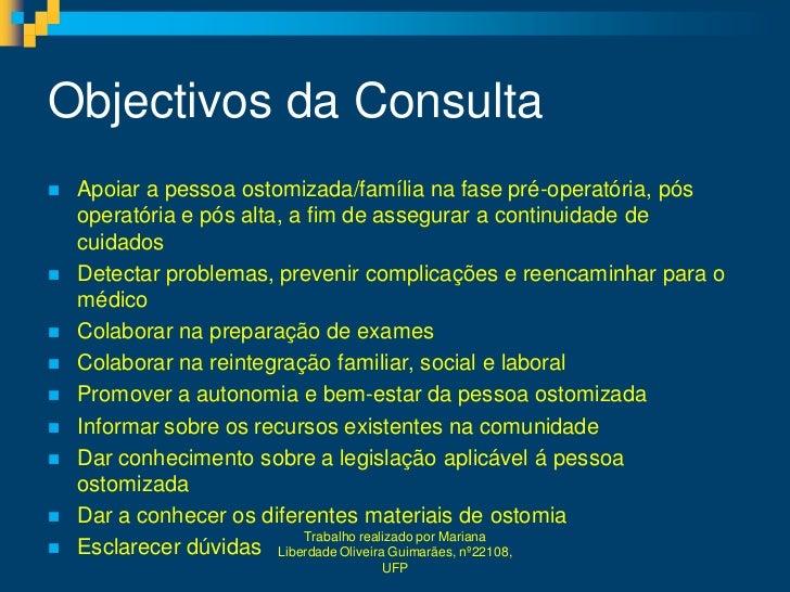 Objectivos da Consulta   Apoiar a pessoa ostomizada/família na fase pré-operatória, pós    operatória e pós alta, a fim d...
