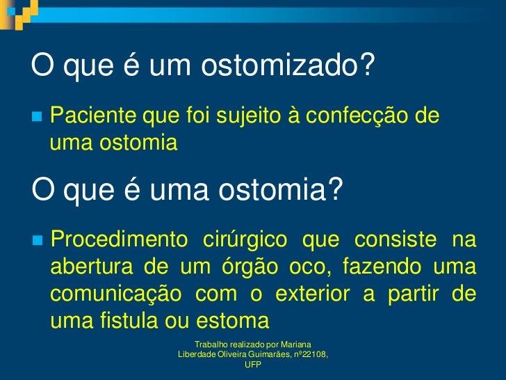 O que é um ostomizado?   Paciente que foi sujeito à confecção de    uma ostomiaO que é uma ostomia?   Procedimento cirúr...