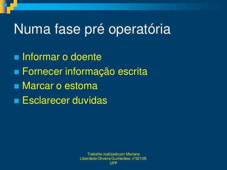 Numa fase pré operatória Informar o doente Fornecer informação escrita Marcar o estoma Esclarecer duvidas             ...