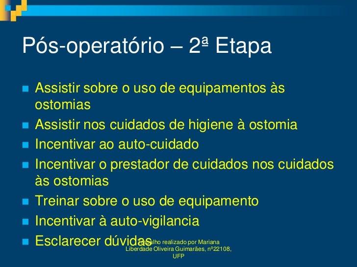 Pós-operatório – 2ª Etapa   Assistir sobre o uso de equipamentos às    ostomias   Assistir nos cuidados de higiene à ost...