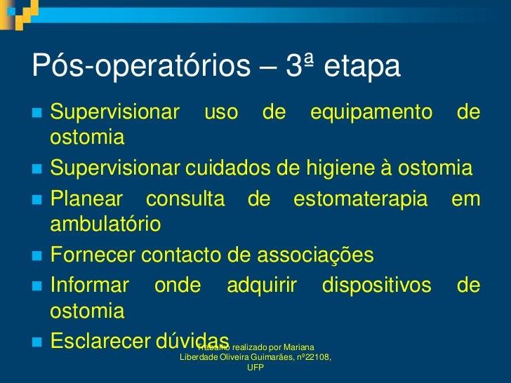 Pós-operatórios – 3ª etapa   Supervisionar uso de equipamento de    ostomia   Supervisionar cuidados de higiene à ostomi...