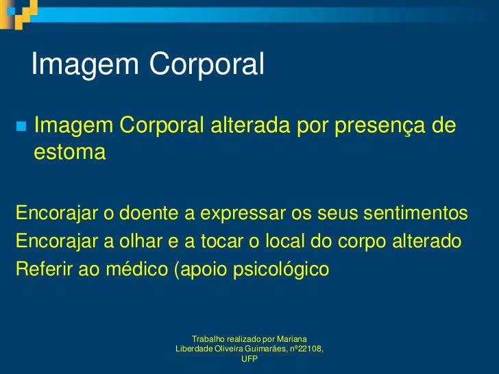 Imagem Corporal   Imagem Corporal alterada por presença de    estomaEncorajar o doente a expressar os seus sentimentosEnc...