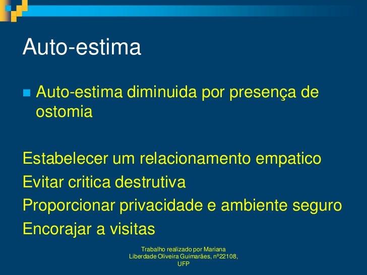 Auto-estima   Auto-estima diminuida por presença de    ostomiaEstabelecer um relacionamento empaticoEvitar critica destru...