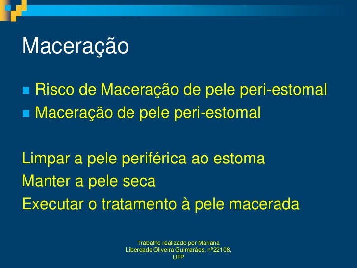 Maceração Risco de Maceração de pele peri-estomal Maceração de pele peri-estomalLimpar a pele periférica ao estomaManter...
