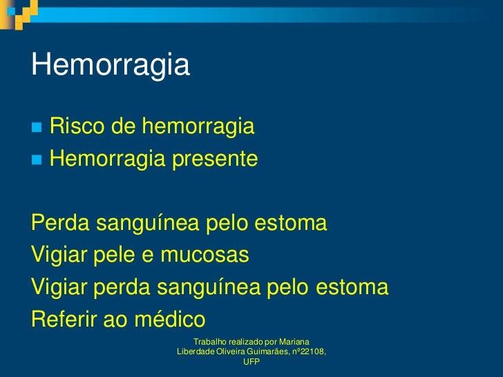 Hemorragia Risco de hemorragia Hemorragia presentePerda sanguínea pelo estomaVigiar pele e mucosasVigiar perda sanguínea...