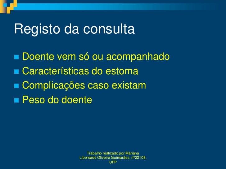 Registo da consulta Doente vem só ou acompanhado Características do estoma Complicações caso existam Peso do doente   ...