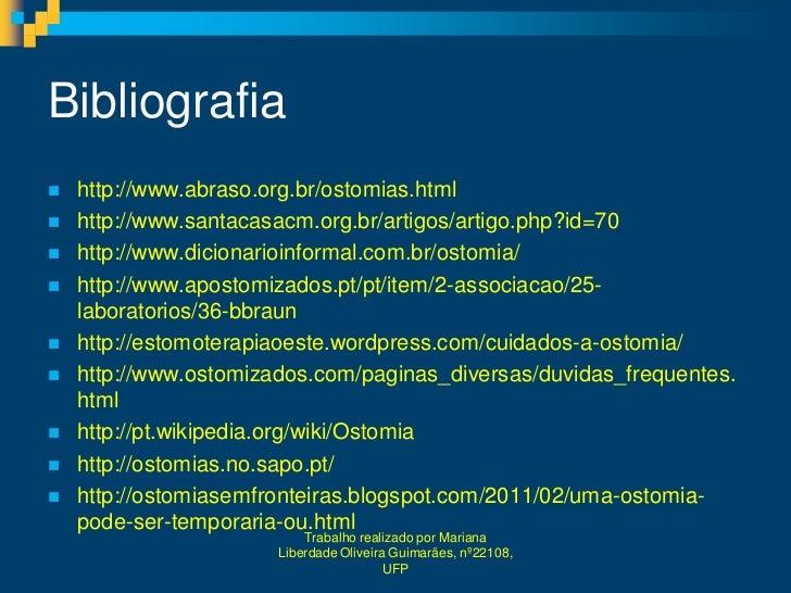 Bibliografia   http://www.abraso.org.br/ostomias.html   http://www.santacasacm.org.br/artigos/artigo.php?id=70   http:/...