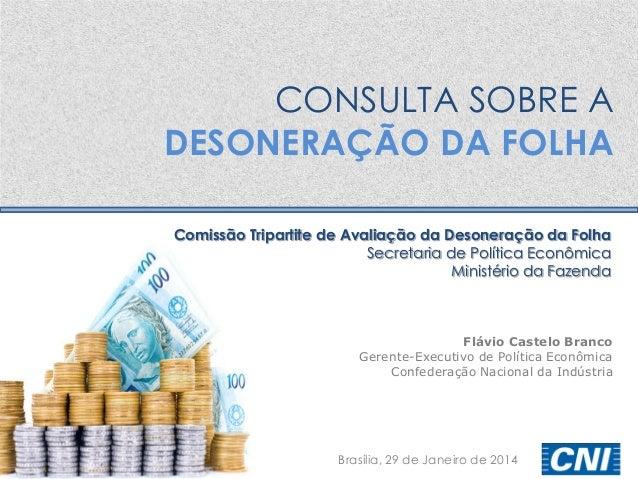 CONSULTA SOBRE A DESONERAÇÃO DA FOLHA Brasília, 29 de Janeiro de 2014 Comissão Tripartite de Avaliação da Desoneração da F...