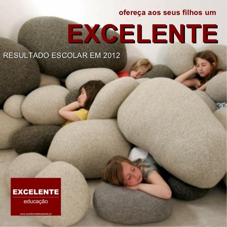 ofereça aos seus filhos um RESULTADO ESCOLAR EM 2012 EXCELENTE