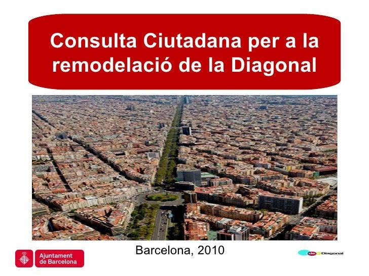 Consulta Ciutadana per a la remodelació de la Diagonal Barcelona, 2010 Consulta Ciutadana per a la remodelació de la Diago...