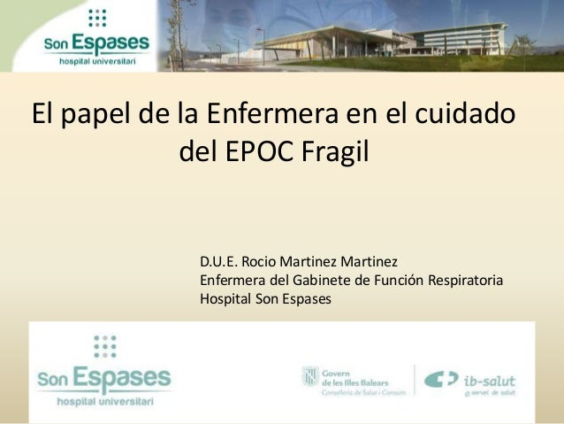 El papel de la Enfermera en el cuidado            del EPOC Fragil             D.U.E. Rocio Martinez Martinez             E...