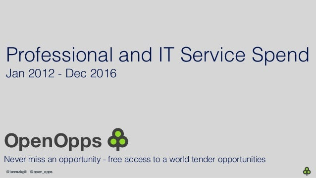 @ianmakgill @open_opps Professional and IT Service Spend Jan 2012 - Dec 2016 Never miss an opportunity - free access to a ...