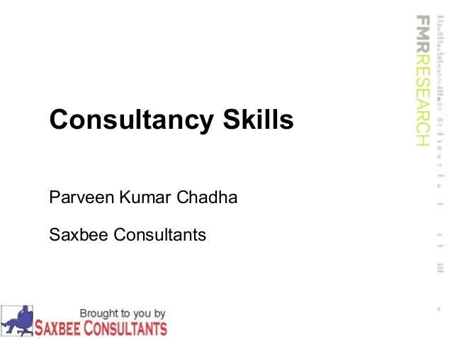 Consultancy Skills Parveen Kumar Chadha Saxbee Consultants