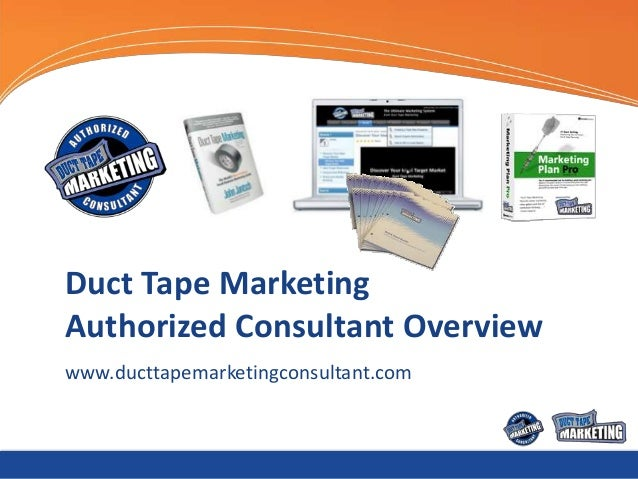 Duct Tape MarketingAuthorized Consultant Overviewwww.ducttapemarketingconsultant.com