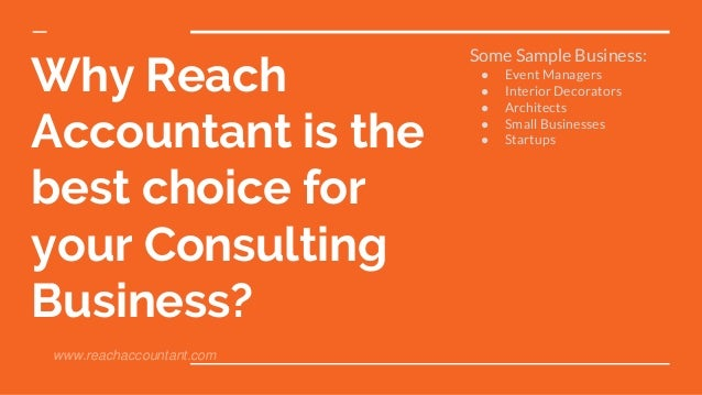 Why Reach Accountant is the best choice for your Consulting Business? Some Sample Business: ● Event Managers ● Interior De...