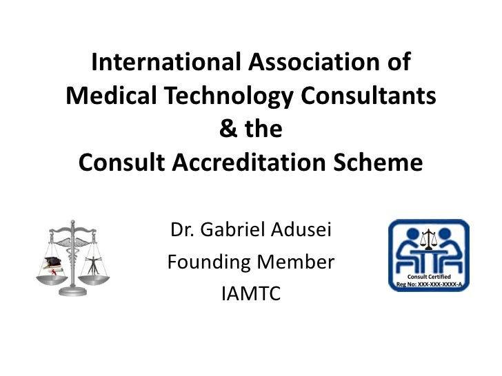 International Association of Medical Technology Consultants              & the  Consult Accreditation Scheme          Dr. ...