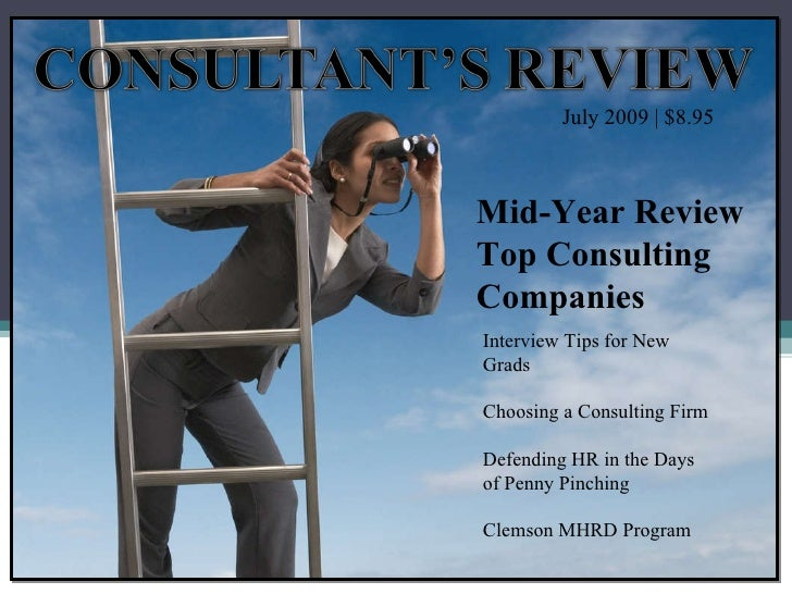 July 2009 | $8.95  Mid-Year Review Top Consulting Companies Interview Tips for New Grads Choosing a Consulting Firm Defend...