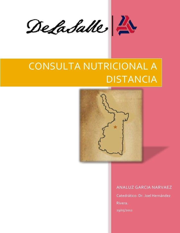 gfcCONSULTA NUTRICIONAL A            DISTANCIA               ANALUZ GARCIA NARVAEZ               Catedrático: Dr. Joel Her...